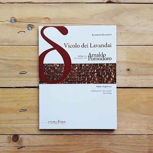 Vicolo dei lavandai. Dialogo con - Conversation with Arnaldo Pomodoro | Collana oi dialogoi di con-fine