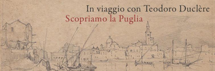 Scopriamo l'Italia meridionale dell'Ottocento insieme a Teodoro Duclère: la Puglia