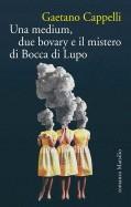 Una medium, due bovary e il mistero di Bocca di lupo di Gaetano Cappelli