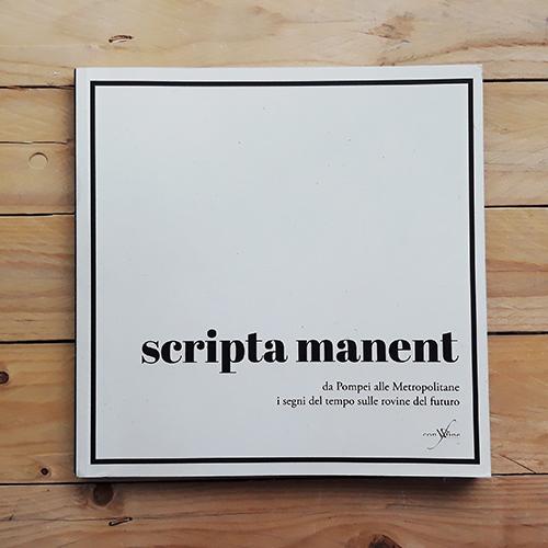 scripta manent | da Pompei alle Metropolitane i segni del tempo sulle rovine del futuro