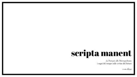 scripta manent ! da Pompei alle Metropolitane i segni del tempo sulle rovine del futuro
